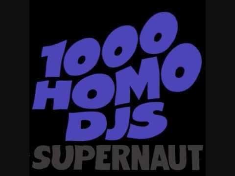 1000 Homo DJs httpsiytimgcomviXjhozVgDXohqdefaultjpg