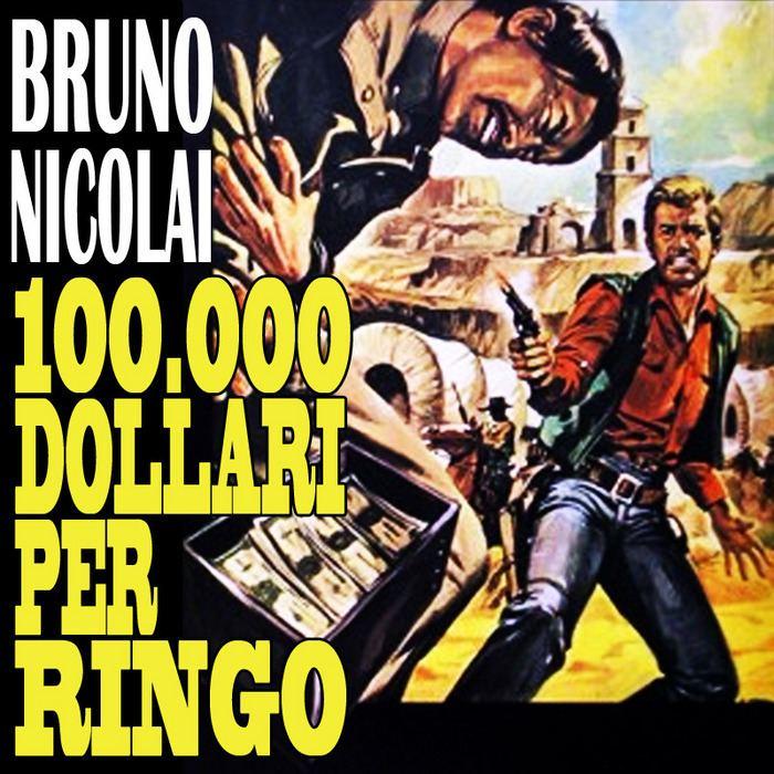 100.000 dollari per Ringo 100000 Dollari Per Ringo by Bruno Nicolai on MP3 WAV FLAC AIFF