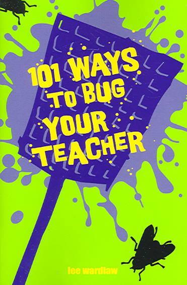 101 Ways to Bug Your Teacher t3gstaticcomimagesqtbnANd9GcSnoBbDWXzrzR6ui