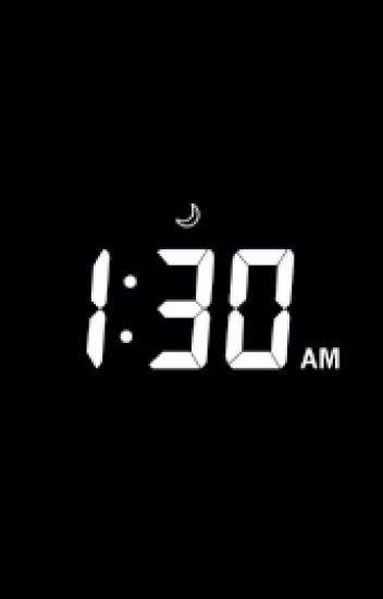 1:30 am 130 AM Ry Wattpad