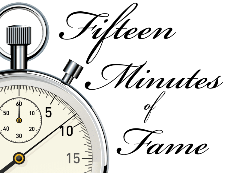 15 minutes of fame Fifteen Minutes of Fame Home
