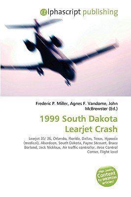 1999 South Dakota Learjet crash 1999 South Dakota Learjet Crash by Frederic P Miller Agnes F