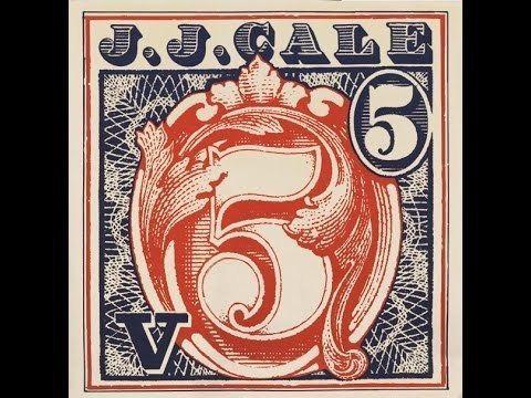 5 (J. J. Cale album) httpsiytimgcomviHrv25UTRcohqdefaultjpg