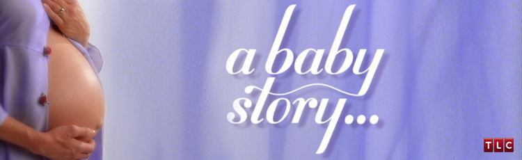 A Baby Story Baby Story Pie Town Productions