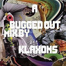 A Bugged Out Mix by Klaxons httpsuploadwikimediaorgwikipediaenthumb2
