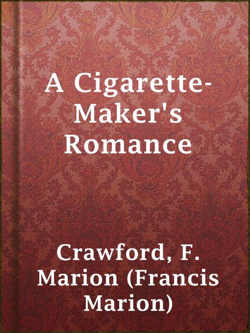 A Cigarette-Maker's Romance A CigaretteMakers Romance Nova Scotia Public Libraries