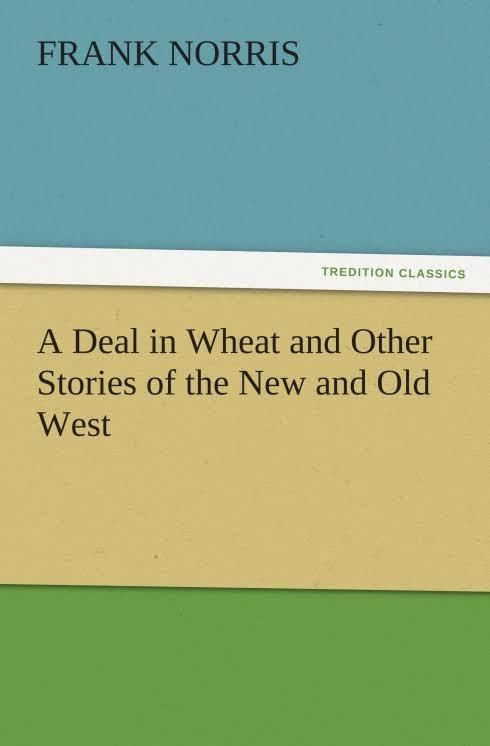 A Deal in Wheat and Other Stories of the New and Old West t0gstaticcomimagesqtbnANd9GcQvpqcgriApi8e4