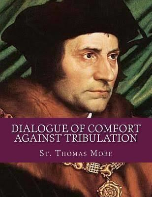 A Dialogue of Comfort against Tribulation t0gstaticcomimagesqtbnANd9GcRHeD5YOK4JGhnN