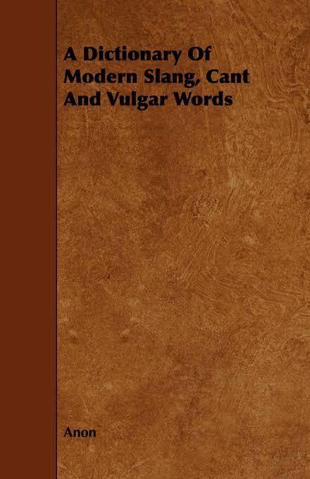 A Dictionary of Modern Slang, Cant, and Vulgar Words t0gstaticcomimagesqtbnANd9GcRyUfCyxxcE2Ek3g