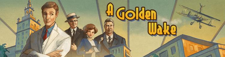 A Golden Wake A Golden Wake Wadjet Eye Games