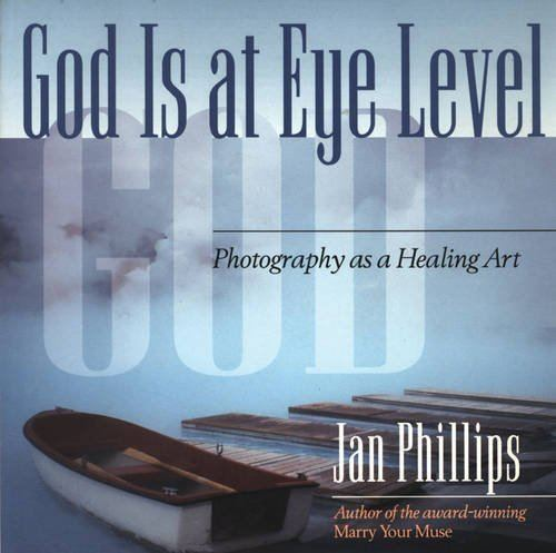 A Healing Art God Is at Eye Level Photography as a Healing Art Jan Phillips