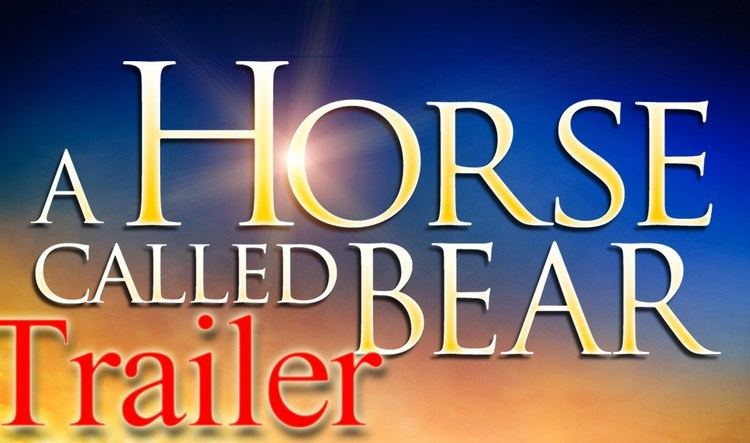 A Horse Called Bear A Horse Called Bear Trailer YouTube