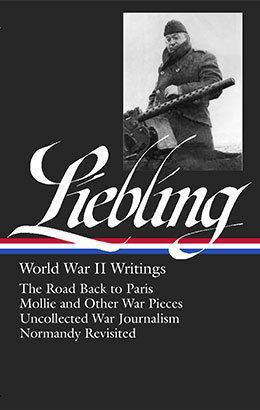 A. J. Liebling A J Liebling World War II Writings Library of America