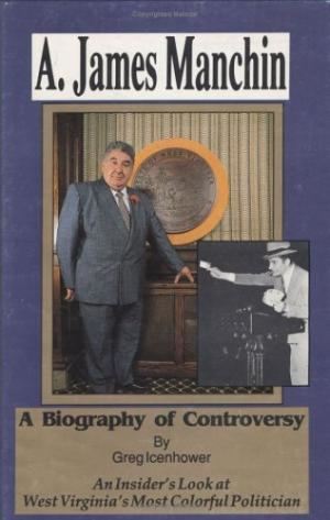 A. James Manchin 9780929915036 A James Manchin A Biography of Controversy