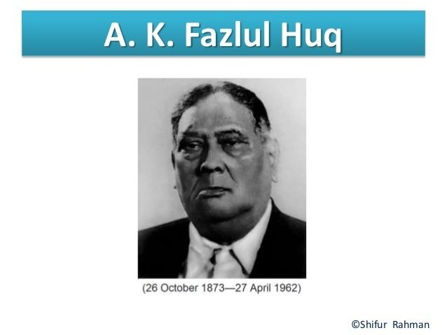 A. K. Fazlul Huq Presentation on a k Fazlul Huqs poltical influence or biography