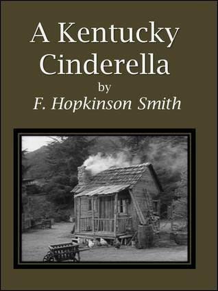 A Kentucky Cinderella A Kentucky Cinderella by Francis Hopkinson Smith