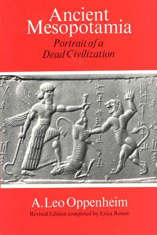 A. Leo Oppenheim Ancient Mesopotamia Portrait of a Dead Civilization by A Leo Oppenheim