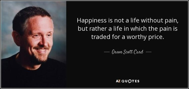 A Life Without Pain Orson Scott Card quote Happiness is not a life without pain but