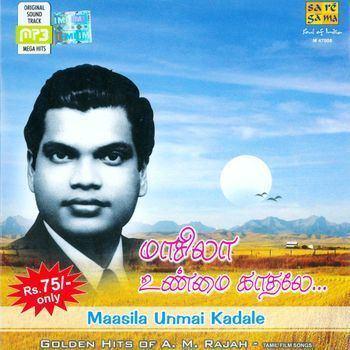 A. M. Rajah Maasila Unmai Kadale Golden Hits Of AM Raja AM Rajah