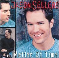 A Matter of Time (Jason Sellers album) httpsuploadwikimediaorgwikipediaenff7Sel
