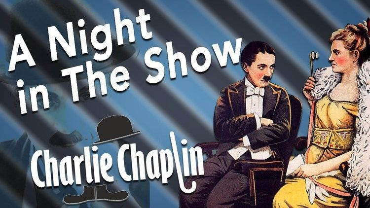 A Night in the Show A Night in the Show Where Charlie Chaplin Does everything to make