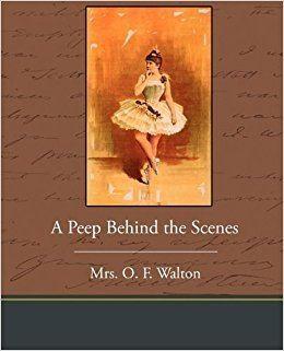 A Peep Behind the Scenes (1929 film) A Peep Behind the Scenes Mrs O F Walton 9781438535265 Amazon