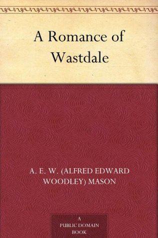 A Romance of Wastdale A Romance of Wastdale by AEW Mason Reviews Discussion
