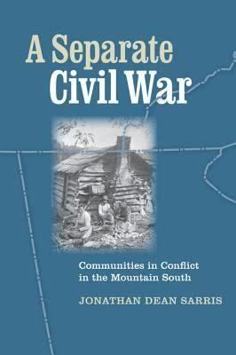 A Separate Civil War: Communities in Conflict in the Mountain South t1gstaticcomimagesqtbnANd9GcROYRmRA8aRL1aIM