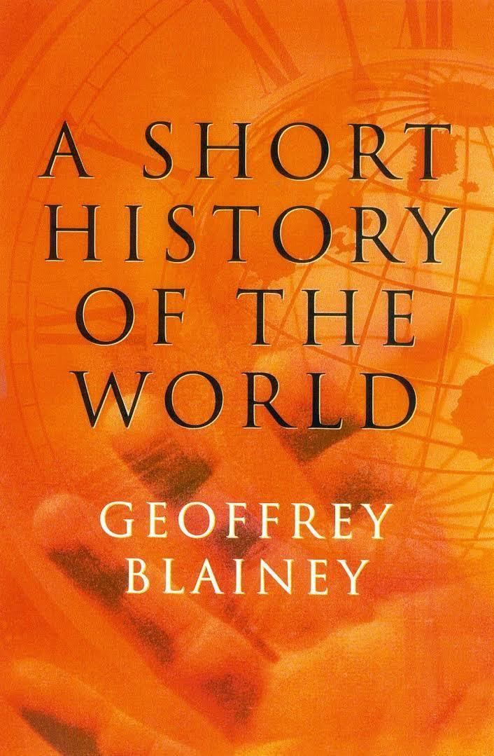 A Short History of the World (Geoffrey Blainey) t2gstaticcomimagesqtbnANd9GcSHUOvlTwR1ngkBM7
