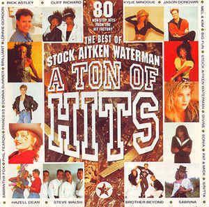 A Ton of Hits: The Very Best of Stock Aitken Waterman httpsimgdiscogscomLDY2defhgIHnh5UbNdWbuGJo