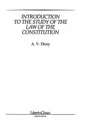 A. V. Dicey Introduction to the Study of the Law of the Constitution LF ed