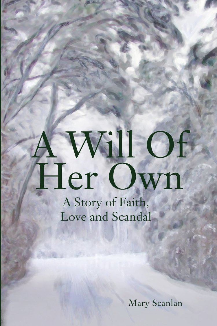 A Will of Her Own A Will Of Her Own A Story of Faith Love and Scandal Mary Scanlan