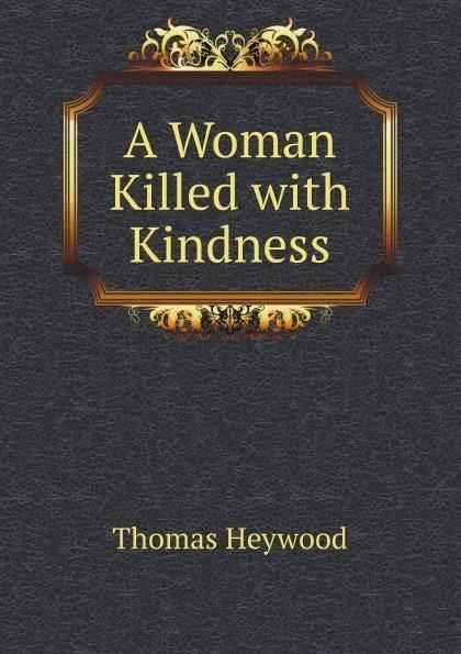 A Woman Killed with Kindness t3gstaticcomimagesqtbnANd9GcRjpoNV3Tx0EgS6