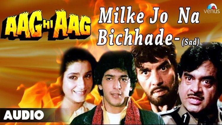 Aag Hi Aag Aag Hi Aag Milke Jo Na Bichhade Full Audio Song Chunky Pandey