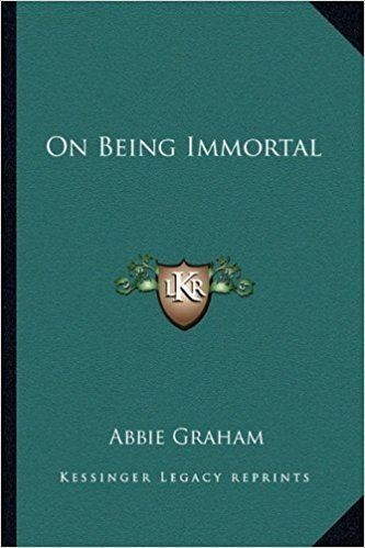Abbie Graham On Being Immortal Abbie Graham 9781163150856 Amazoncom Books