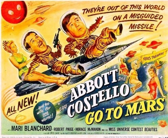 Abbott and Costello Go to Mars Abbott and Costello Go to Mars 1953 Science Fiction Message Board
