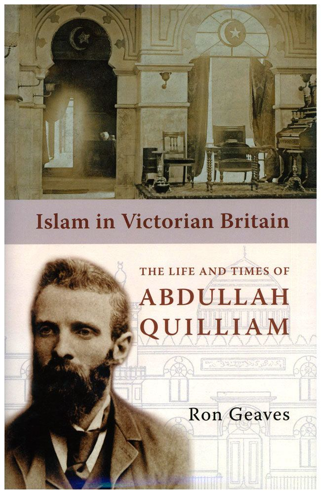 Abdullah Quilliam Islam In Victorian Britain The Life And Tiomes Of