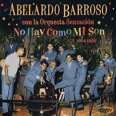 Abelardo Barroso No Hay Como Mi Son Abelardo Barroso Songs Reviews Credits