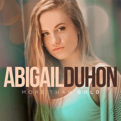 Abigail Duhon Abigail Duhon More Than Gold 1100 Christian Artists SoundsGreat