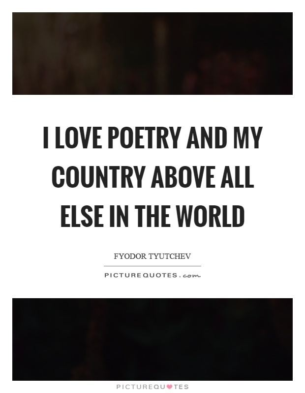 Above All Else in the World I love poetry and my country above all else in the world Picture