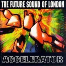 Accelerator (The Future Sound of London album) httpsuploadwikimediaorgwikipediaenthumba