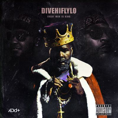 A.Dd+ ADd DiveHiFlyLo Every Man Is King Download amp Stream Hip Hop