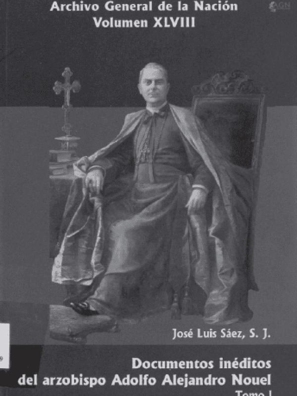 Adolfo Alejandro Nouel Documentos inditos del arzobispo Adolfo Alejandro Nouel Tomo I