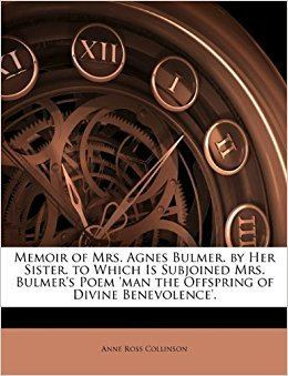 Agnes Bulmer Memoir of Mrs Agnes Bulmer by Her Sister to Which Is Subjoined