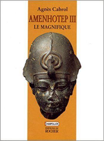Agnès Cabrol Amazonfr Amenhotep III le Magnifique Agns Cabrol Livres