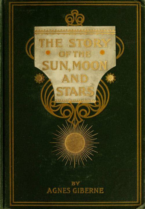 Agnes Giberne The Story of the Sun Moon and Stars Agnes Giberne 1898