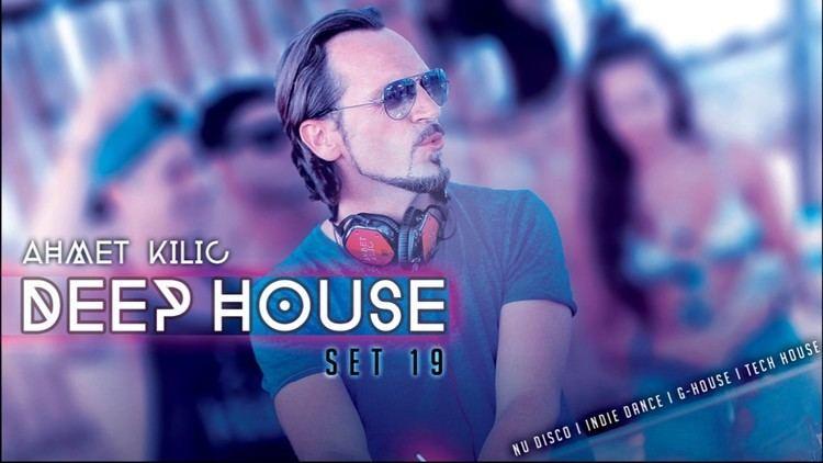 Ahmet Kilic DEEP HOUSE SET 19 C AHMET KILIC YouTube