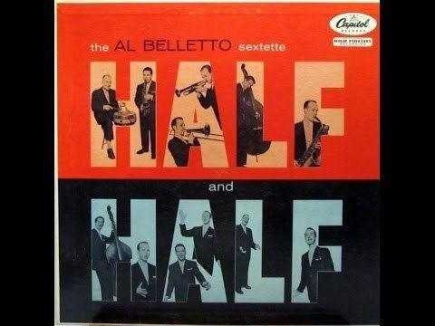 Al Belletto Al Belletto Sextette Half And Half 1956 Jazz LP FULL ALBUM YouTube