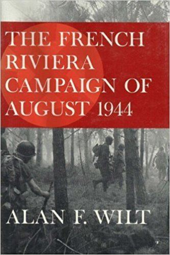Alan F. Wilt The French Riviera Campaign of August 1944 Alan F Wilt