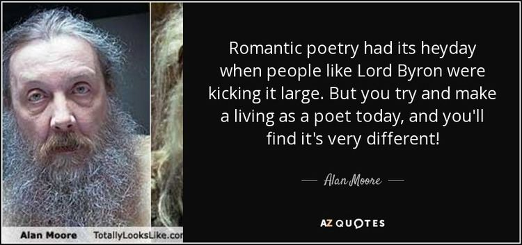 Alan Moore (poet) Alan Moore quote Romantic poetry had its heyday when people like